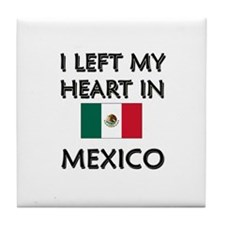 I Left My Heart In Mexico Tile Coaster