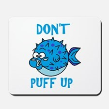 Don't Puff Up 2 Mousepad