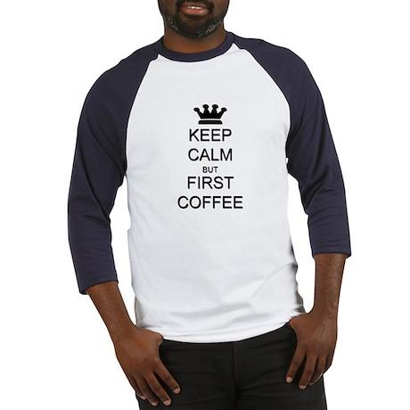 Keep Calm But First Coffee Baseball Jersey