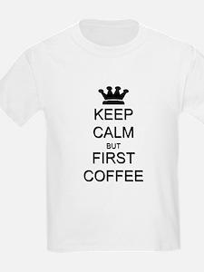 Keep Calm But First Coffee T-Shirt