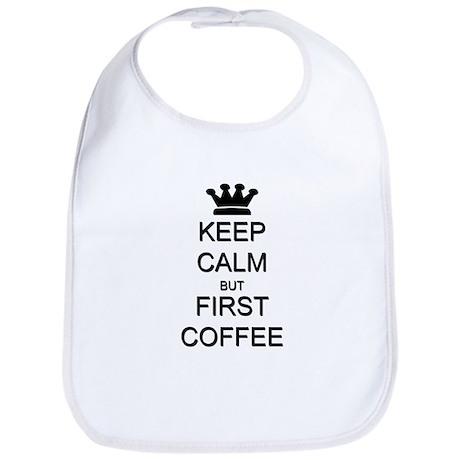 Keep Calm But First Coffee Bib