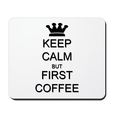 Keep Calm But First Coffee Mousepad