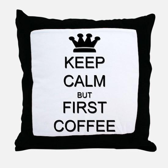 Keep Calm But First Coffee Throw Pillow