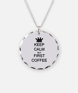 Keep Calm But First Coffee Necklace