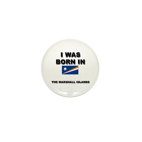 I Was Born In The Marshall Islands Mini Button