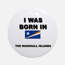 I Was Born In The Marshall Islands Ornament (Round