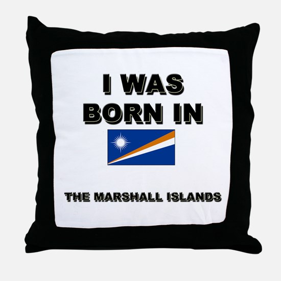 I Was Born In The Marshall Islands Throw Pillow