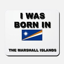 I Was Born In The Marshall Islands Mousepad