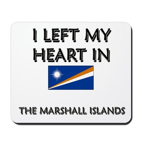 I Left My Heart In The Marshall Islands Mousepad