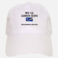 We Will Always Have The Marshall Islands Baseball Baseball Cap