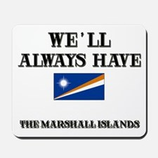 We Will Always Have The Marshall Islands Mousepad