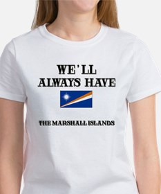 We Will Always Have The Marshall Islands Women's T
