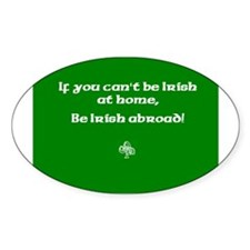 If you cant be Irish at home.. Decal