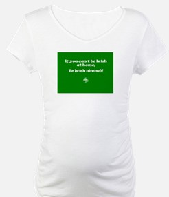 If you cant be Irish at home.. Shirt
