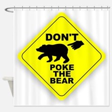 Dont Poke The Bear Shower Curtain