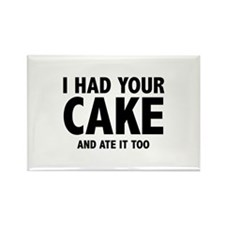 I Had Your Cake Rectangle Magnet