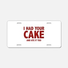 I Had Your Cake Aluminum License Plate