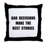 Bad Decisions Throw Pillow