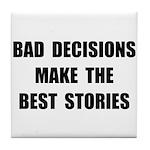 Bad Decisions Tile Coaster