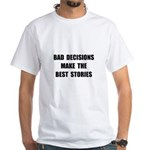 Bad Decisions White T-Shirt