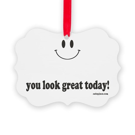 you look great today Picture Ornament