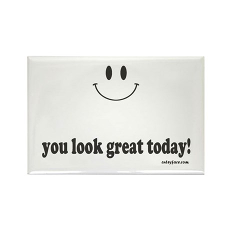 you look great today Rectangle Magnet