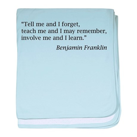 """Franklin: """"Tell me and I forget, teach me..."""" baby"""