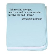 "Franklin: ""Tell me and I forget, teach me..."" baby"