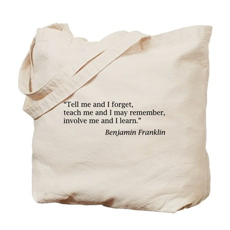 """Franklin: """"Tell me and I forget, teach me..."""" Tote"""
