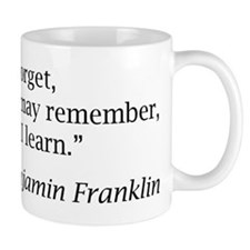 "Franklin: ""Tell me and I forget, teach me..."" Mug"