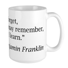 """Franklin: """"Tell me and I forget, teach me..."""" Larg"""