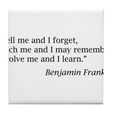 """Franklin: """"Tell me and I forget, teach me..."""" Tile"""