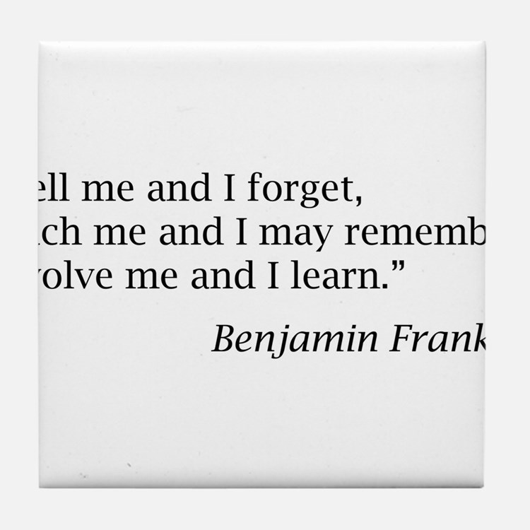 "Franklin: ""Tell me and I forget, teach me..."" Tile"