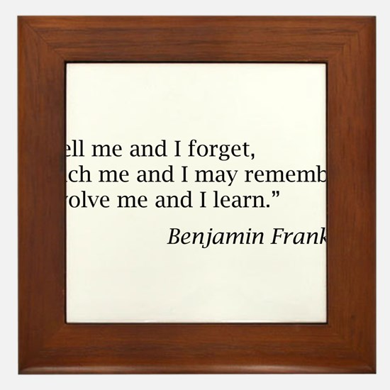 "Franklin: ""Tell me and I forget, teach me..."" Fram"