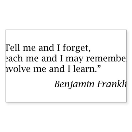 """Franklin: """"Tell me and I forget, teach me..."""" Stic"""