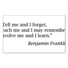 "Franklin: ""Tell me and I forget, teach me..."" Stic"