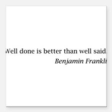 """Franklin: """"Well done is better than well said."""" Sq"""