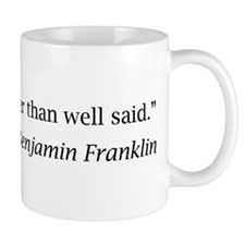 """Franklin: """"Well done is better than well said."""" Mu"""