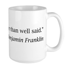 """Franklin: """"Well done is better than well said."""" La"""