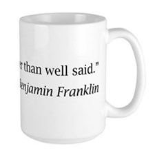 "Franklin: ""Well done is better than well said."" La"