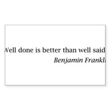 """Franklin: """"Well done is better than well said."""" St"""
