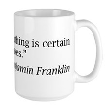"""""""...nothing is certain but death and taxes"""" Mug"""