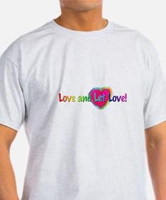 Love and Let Love! T-Shirt
