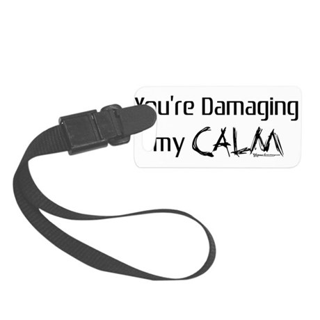 You're Damaging my Calm Small Luggage Tag