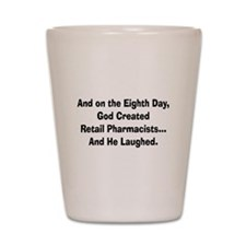 Retail pharmacists god created.PNG Shot Glass