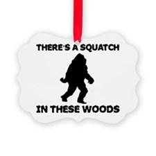 squatchinthesewoods.png Ornament