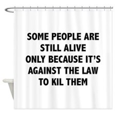 Some People Are Still Alive Shower Curtain