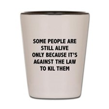 Some People Are Still Alive Shot Glass