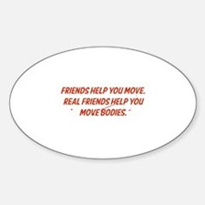 Real friends help you move bodies Sticker (Oval)