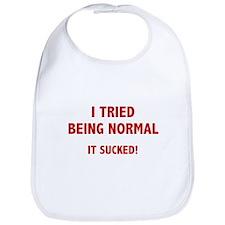I Tried Being Normal. It Sucked! Bib